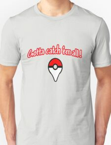 Pokemon go , gotta catch them all T-Shirt