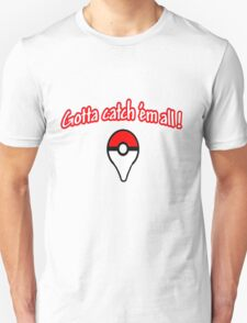 Pokemon go , gotta catch them all Unisex T-Shirt