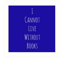I Cannot Live Without Books Art Print