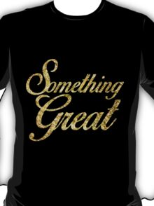 Something Great T-Shirt