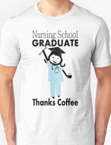 Nursing School Graduate. Thanks Coffee Unisex T-Shirt
