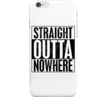 Straight Outta Nowhere iPhone Case/Skin
