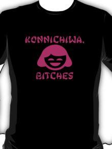 Konnichiwa, Bitches T-Shirt