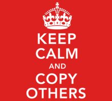 Keep Calm and Copy Others by shockwavemonkey