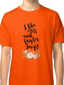 I LIKE CATS AND TAYLOR SWIFT Classic T-Shirt