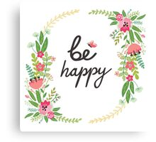 Be happy,typography,floral water painting,digital,template,girly,cute,trendy Canvas Print