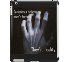 Sometimes Nightmares Aren't Dreams. They're Reality. iPad Case/Skin