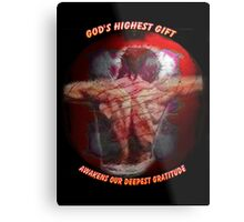 God's Highest Gift (for Bubble Friends) Metal Print
