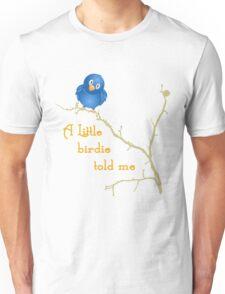 A Little Birdie Told Me Unisex T-Shirt