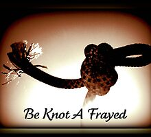 Be Knot A Frayed by AngieBanta