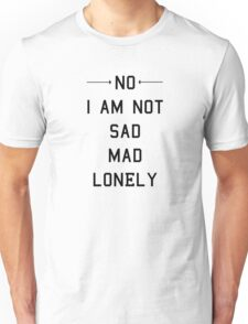 No I Am Not Sad Mad Lonely T-Shirt