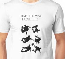 That's the Way I Roll Unisex T-Shirt