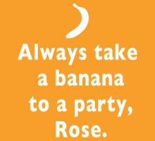 Always take a banana to a party - Doctor Who quote by jelitan