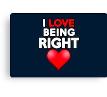 I love being right Canvas Print