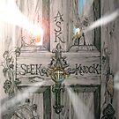 Ask Seek Knock . . . . by evon ski
