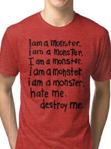 i am a monster. hate me. destroy me. Tri-blend T-Shirt