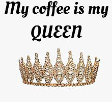 My coffee is my QUEEN by Jennie66