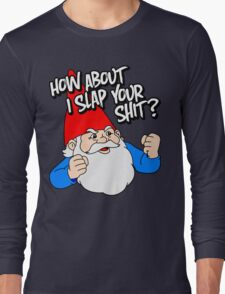 How About I Slap Your Shit? Long Sleeve T-Shirt