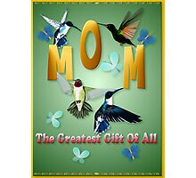 Mom_The Greatest Gift Of All Photographic Print