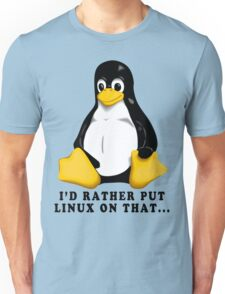 I'D RATHER PUT LINUX ON THAT... Unisex T-Shirt
