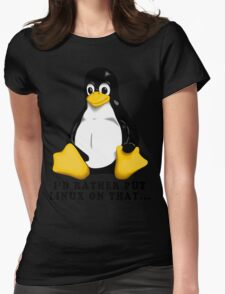 I'D RATHER PUT LINUX ON THAT... Womens Fitted T-Shirt
