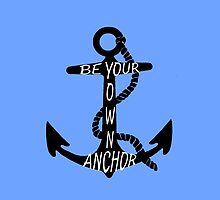 Be your own anchor by amyskhaleesi