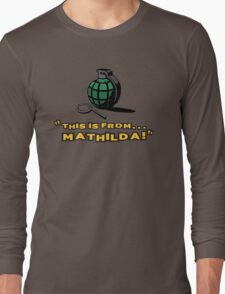 This is from... Mathilda! Long Sleeve T-Shirt