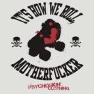 How we roll by Psychoskin
