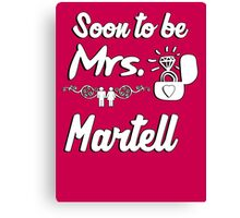 Soon to be Mrs. Martell. Engaged? Getting married to a Martell? Canvas Print