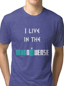 I live in the Whoniverse Tri-blend T-Shirt