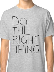 Do the right thing Classic T-Shirt