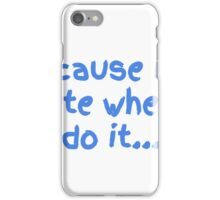 Because it's cute when I do it iPhone Case/Skin