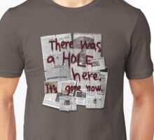 There Was a HOLE Here. It's Gone Now. Unisex T-Shirt