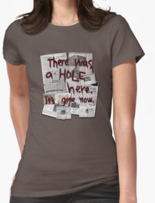 There Was a HOLE Here. It's Gone Now. Womens Fitted T-Shirt