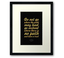 """Do not go where the path may lead, go instead where there is no path and leave a trail""  Ralph Valdo Emerson Framed Print"