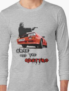 Arse off the Quattro! Long Sleeve T-Shirt