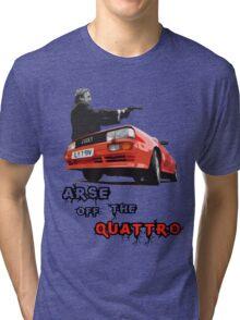 Arse off the Quattro! Tri-blend T-Shirt