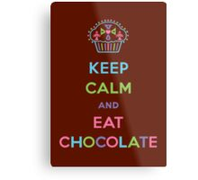 Keep Calm and Eat Chocolate Metal Print