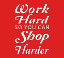 Work Hard So You Can Shop Harder Womens Fitted T-Shirt