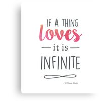 If a thing loves, it is infinite Canvas Print