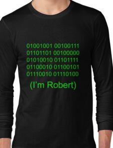 I'm Robert Long Sleeve T-Shirt