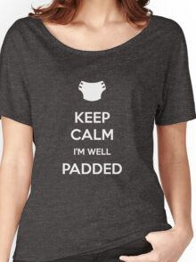 Keep calm, I'm well padded Women's Relaxed Fit T-Shirt