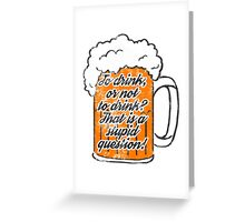 To drink or not to drink beer Greeting Card