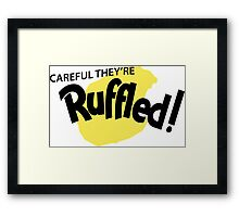 Careful They're Ruffled! Framed Print