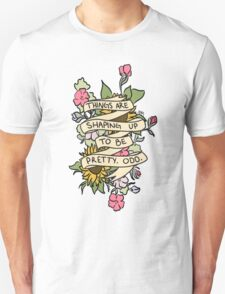 """""""Things Are Shaping Up To Be Pretty. Odd."""" T-Shirt"""