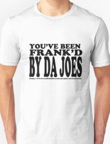 """""""You've been FRANK'D by da Joes"""" in black text T-Shirt"""