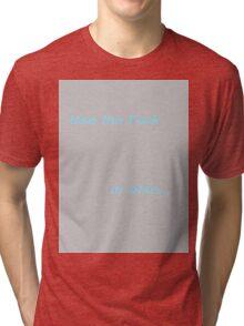 The Fork, or else, you slob Tri-blend T-Shirt