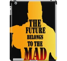 Mad Max- The future belongs to the mad iPad Case/Skin
