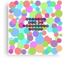 Circles Are My Favourite Shape Canvas Print