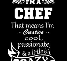 I'M A CHEF THAT MEANS I'M  CREATIVE.. by fancytees